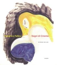 Federico Fellini - Federico Fellini, segni di cinema - 50 Designi 1954-1993.