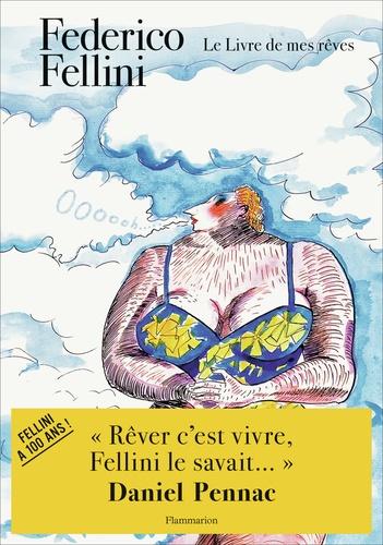 Federico Fellini - Le Livre de mes rêves.