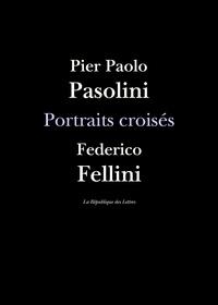 Federico Fellini et Pier Paolo Pasolini - Portraits croisés.