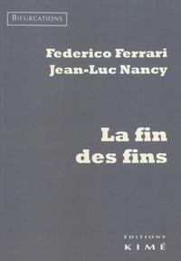 Federico Ferrari et Jean-Luc Nancy - La fin des fins.