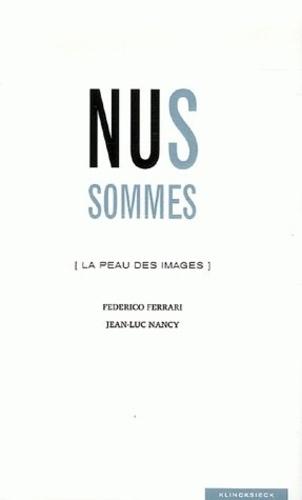 Federico Ferrari et Jean-Luc Nancy - Nus sommes - La peau des images.