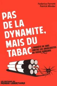 Federico Ferretti et Patrick Minder - Pas de la dynamite, mais du tabac - L'enquête de 1885 contre les anarchistes en Suisse romande.