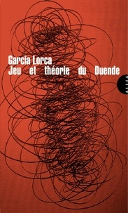 Federico Garcia Lorca - Jeu et théorie du Duende.