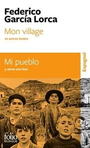 Federico Garcia Lorca - Mon village et autres textes - Edition bilingue français-espagnol.