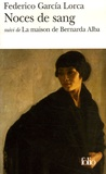 Federico Garcia Lorca - Noces de sang - Suivi de La maison de Bernarda Alba.
