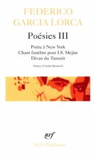 Federico Garcia Lorca - Poésies - Tome 3, Poète à New-York, Chant funèbre pour I.S. Mejias, Divan du Tamarit.