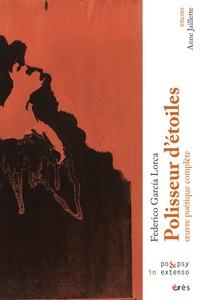 Federico Garcia Lorca - Polisseur d'étoiles - Oeuvre poétique complète.