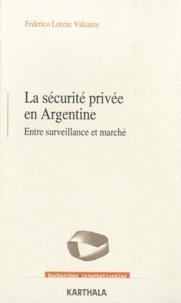 Federico Lorenc Valcarce - La sécurité privée en Argentine - Entre surveillance et marché.
