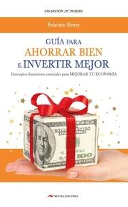 Federico Power - Guía para Ahorrar bien e Invertir mejor - Conceptos financieros esenciales para mejorar tu economía.