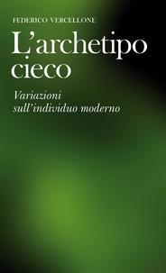 Federico Vercellone - L'archetipo cieco.