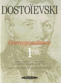 Fédor Dostoïevski - Correspondance - Tome 1, 1832-1864.