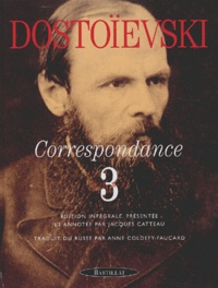 Fédor Dostoïevski - Correspondance - Tome 3, 1874-1881.