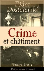 Fédor Dostoïevski et Victor Derély - Crime et châtiment - Tome 1 et 2 (L'édition intégrale - 2 volumes) - Le chef-d'œuvre de la littérature russe.