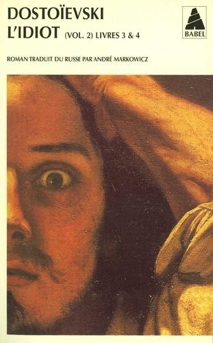 L'idiot. Volume 2, Livres 3 et 4