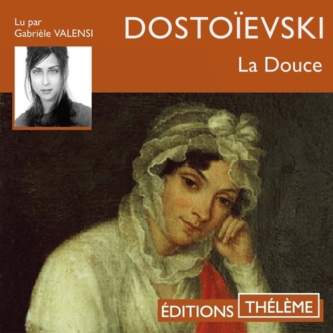 Fédor Dostoïevski et Gabrièle Valensi - La Douce.