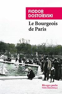 Fédor Dostoïevski - Le Bourgeois de Paris.