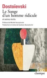 Fédor Dostoïevski - Le Songe d'un homme ridicule et autres récits.