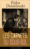 Fédor Dostoïevski et Ely Halpérine-Kaminsky - Les Carnets du sous-sol (L'édition intégrale) - Mémoires écrites dans un souterrain.
