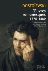 """Fédor Dostoïevski - Oeuvres romanesques (1875-1880) - L'Adolescent, Le Garçon """"à la menotte"""", Le Moujik Maréï, La Centenaire, La Douce, Le Rêve d'un homme ridicule, Le Triton, Les Frères Karamazov."""