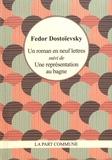 Fédor Dostoïevski - Un roman en neuf lettres suivi de Une représentation au bagne.