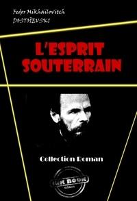 Fédor Mikhaïlovitch Dostoïevski - L'esprit souterrain - édition intégrale.
