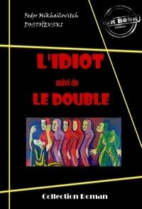 Fédor Mikhaïlovitch Dostoïevski - L'idiot (suivi de Le Double) - édition intégrale.