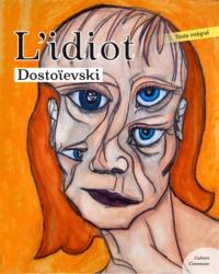 Fédor Mikhaïlovitch Dostoïevski - L'Idiot.