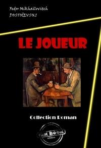 Fédor Mikhaïlovitch Dostoïevski - Le Joueur - édition intégrale.