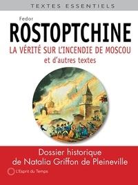 Fedor Rostopchine - La vérité sur l'incendie de Moscou suivi de ses réfutations.
