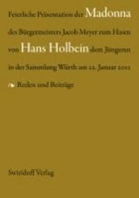 Feierliche Präsentation der Madonna des Bürgermeisters Jacob Meyer zum Hasen von hans Holbein dem Jüngeren - Reden und Beiträge.