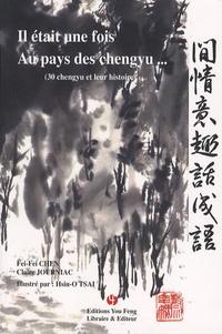 Feifei Chen et Claire Journiac - Il était une fois Au pays des Chengyu... - (30 chengyu et leur histoire).