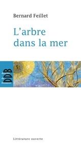 Feillet Bernard - L'arbre dans la mer.