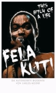 Fela Kuti! - This Bitch of a Life.