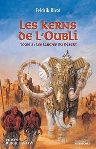 Feldrik Rivat - Les Kerns de l'oubli Tome 2 : Les larmes du desert.