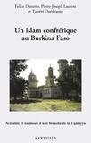Felice Dassetto et Pierre-Joseph Laurent - Un islam confrérique au Burkina Faso - Actualité et mémoire d'une branche de la Tijâniyya.
