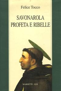 Felice Tocco - Savonarola profeta e ribelle.