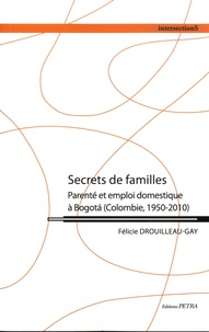 Félicie Drouilleau-Gay - Secrets de familles - Parenté et emploi domestique à Bogota (Colombie, 1950-2010).