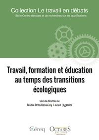 Félicie Drouilleau-Gay et Alain Legardez - Travail, formation et éducation au temps des transitions écologiques.
