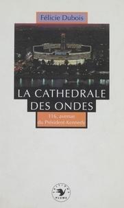 Félicie Dubois - La Cathédrale des ondes - Bon anniversaire ! 116, avenue du Président-Kennedy.