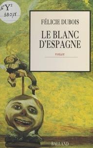 Félicie Dubois - Le blanc d'Espagne.