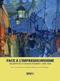 Félicie Faizand de Maupeou et Claire Maingon - Face à l'impressionnisme - Réception d'un mouvement, 1900-1950.
