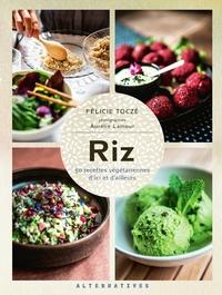 Félicie Toczé - Riz - 50 recettes végétariennes d'ici et d'ailleurs.