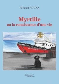 Felicien Acuna - Myrtille ou la renaissance d'une vie.