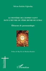 Félicien Boduka N'glandey - Le mystère de l'Esprit saint dans l'oeuvre du père Henri de Lubac - Eléments de pneumatologie.