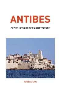 Félicien Carli - Antibes, petite histoire de l'architecture.