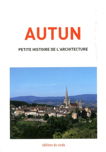 Félicien Carli - Autun, petite histoire de l'architecture.