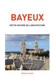 Félicien Carli - Bayeux, petite histoire de l'architecture.
