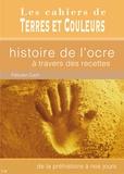 Félicien Carli - Histoire de l'ocre à travers des recettes - De la préhistoire à nos jours.