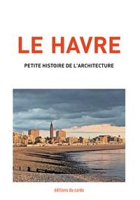 Félicien Carli - Le Havre, petite histoire de l'architecture.