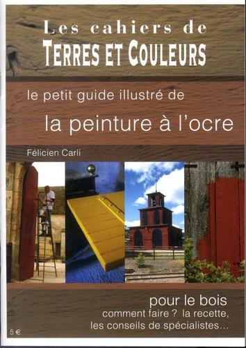 Félicien Carli - Le petit guide illustré de la peinture à l'ocre.